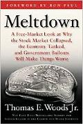 Meltdown: A Free-Market Look at Why the Stock Market Collapsed, the Economy Tanked, and Gove...