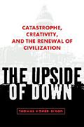 Upside of Down Catastrophe, Creativity, And the Renewal of Civilization