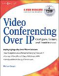 Video Conferencing over Ip Configure, Secure, And Troubleshoot