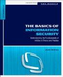 The Basics of Information Security: Understanding the Fundamentals of InfoSec in Theory and ...