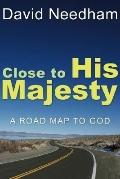 Close to His Majesty: A Road Map to God - David Needham - Paperback