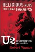 Religious Nuts, Political Fanatics U2 in Theological Perspective