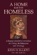 A Home for the Homeless: A Social-Scientific Criticism of 1 Peter, Its Situation and Strateg...