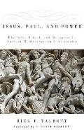 Jesus, Paul, and Power : Rhetoric, Ritual, and Metaphor in Ancient Mediterranean Christianity