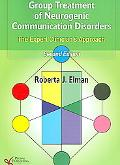 Group Treatment for Neurogenic Communication Disorders The Expert Clinicans Approach
