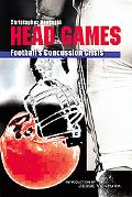 Head Games Football's Concussion Crisis from the NFL to Youth Leauges