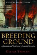Breeding Ground : Afghanistan and the Origins of Islamist Terrorism