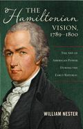 The Hamiltonian Vision, 17891800: The Art of American Power During the Early Republic