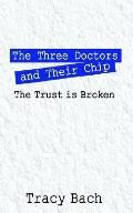 Three Doctors and Their Chip The Trust Is Broken