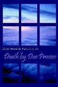 Death by Due Process