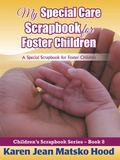 My Special Care Scrapbook for Foster Children : A Special Scrapbook for Foster Children