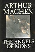 Angels of Mons The Bowmen and Other Legends of the War