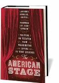 The American Stage: Writing on Theater from Washington Irving to Tony Kushner (Library of Am...