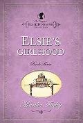 Elsies Girlhood (The Original Elsie Dinsmore Collection)