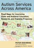 Autism Services Across America : Road Maps for Improving State and National Education, Research, and Training Programs