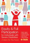 Equity and Full Participation for Individuals with Severe Disabilities : A Vision for the Fu...