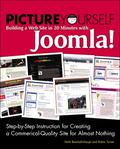 Picture Yourself Building a Web Site with Joomla! 1.6: Step-by-Step Instruction for Creating...