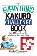 Everything Kakuro Challenge Book Over 200 Brain-teasing Puzzles With Instruction for Solving