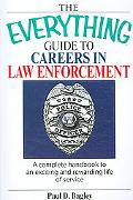 Everything Guide to Careers in Law Enforcement A Complete Handbook to an Exciting And Reward...