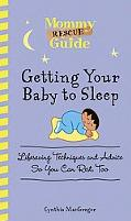 Mommy Rescue Guide:Getting Your Baby to Sleep Lifesaving Techniques and Advice So You Can Re...