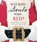 Why Does Santa Wear Red? and 100 Other Christmas Curiousities Unwrapped!