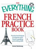 Everything French Practice Book with CD: Practical Techniques to Improve Your French Speakin...
