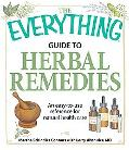 Everything Herbal Remedies Book: An easy-to-use reference for natural health Care