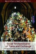 Social Archaeologies of Trade and Exchange: Exploring Relationships among People, Places, an...
