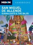 Moon San Miguel de Allende, Guanajuato and the Bajio (Moon Handbooks)