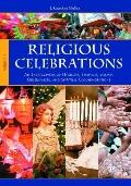 Religious Celebrations : An Encyclopedia of Holidays, Festivals, Solemn Observances, and Spi...