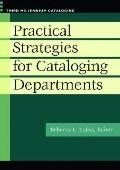 Practical Strategies for Cataloging Departments