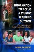 Information Literacy as a Student Learning Outcome : The Perspective of Institutional Accred...