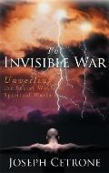 The Invisible War: Unveiling the Secret World of Spiritual Warfare - Joseph Cetrone - Paperback