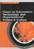 Cases on Information Technology And Organizational Politics & Culture