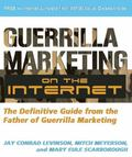 Guerilla Marketing on the Internet: The Definitive Guide from the Father of Guerilla Marketing