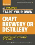 Start Your Own Craft Brewery or Distillery : Your Step-By-Step Guide to Success
