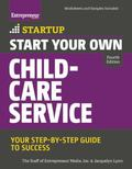 Start Your Own Child-Care Service : Your Step-By-Step Guide to Success