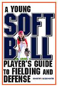 Young Softball Player's Guide to Fielding and Defense