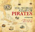 The World Atlas of Pirates: Treasures and Treachery on the Seven Seas--in Maps, Tall Tales, ...