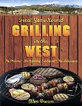 Great Year-Round Grilling in the West: *the Flavors * the Culinary Traditions * the Techniques