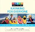 Knack Kayaking for Everyone: Selecting Gear, Learning Strokes, and Planning Trips (Knack: Ma...