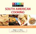 Knack South American Cooking : A Step-by-Step Guide to Authentic Dishes Made Easy