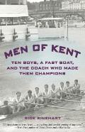 Men of Kent : Ten Boys, A Fast Boat, and the Coach Who Made Them Champions