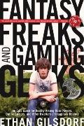 Fantasy Freaks and Gaming Geeks : An Epic Quest for Reality among Role Players, Online Gamer...
