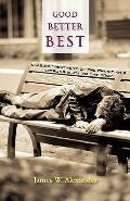 GOOD - BETTER - BEST: Classic Treatment of a Christian's Duty to the Poor