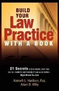 Build Your Law Practice With A Book: 21 Secrets to Dramatically Grow Your Income, Credibilit...