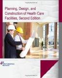 Planning, Design, and Construction of Health Care Facilities, Second Edition