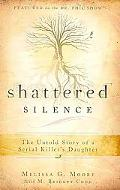 Shattered Silence-- The Untold Story of a Serial Killer's