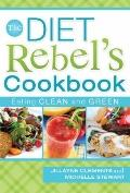 The Diet Rebels Cookbook: Eating Clean and Green