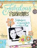 Fabulous Friendships: Scrapbooking the Relationships That Make Life Fun